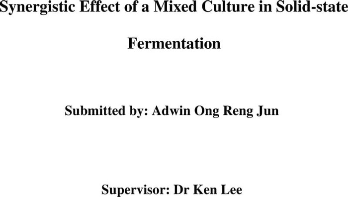 Thumbnail image of Synergistic Effect of a Mixed Culture in Solid-state Fermentation - Adwin Ong.pdf